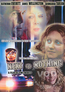 Next To Nothing - Stars: Kathrine Everitt, James Wellington, Georgiana Tarjan