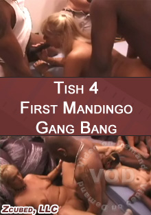 Tish 4 - First Mandingo Gang Bang