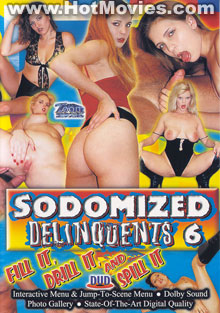 Sodomized Delinquents 6: Fill it, Drill it, and Spill it