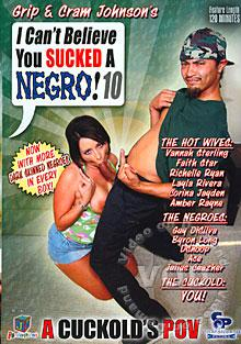 I Can't Believe You Sucked a Negro! 10